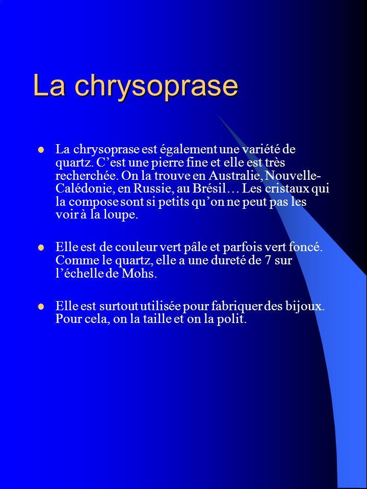 La chrysoprase La chrysoprase est également une variété de quartz. Cest une pierre fine et elle est très recherchée. On la trouve en Australie, Nouvel