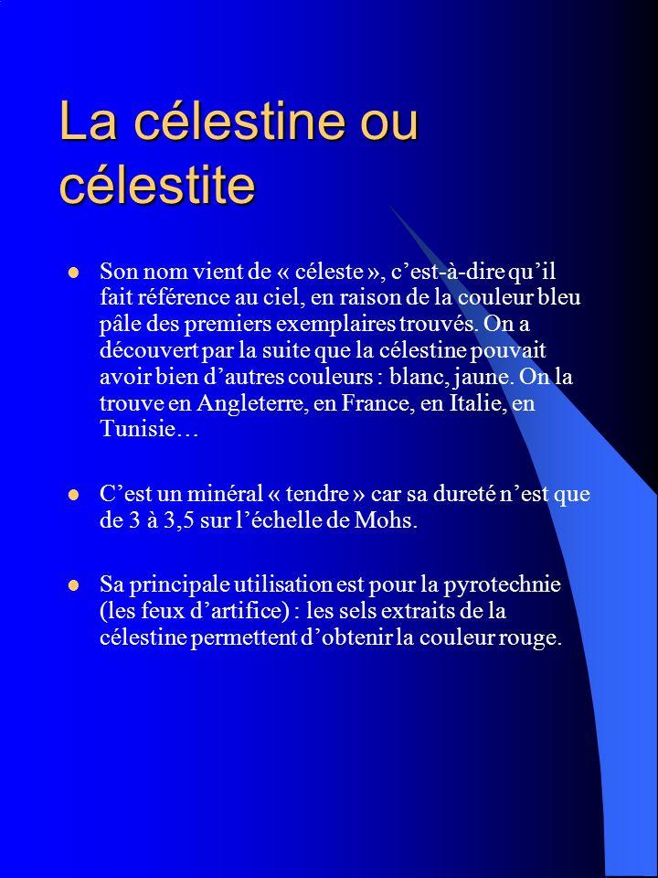 La célestine ou célestite Son nom vient de « céleste », cest-à-dire quil fait référence au ciel, en raison de la couleur bleu pâle des premiers exempl