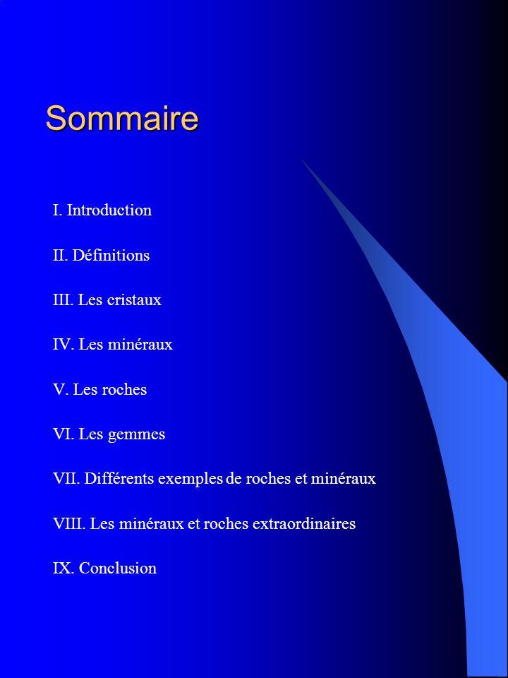 Sommaire I. Introduction II. Définitions III. Les cristaux IV. Les minéraux V. Les roches VI. Les gemmes VII. Différents exemples de roches et minérau
