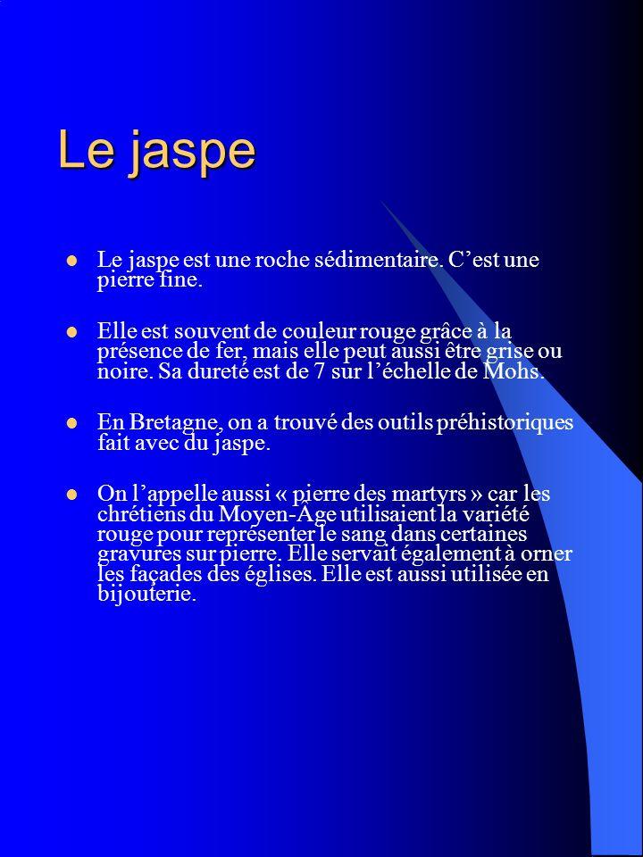 Le jaspe Le jaspe est une roche sédimentaire. Cest une pierre fine. Elle est souvent de couleur rouge grâce à la présence de fer, mais elle peut aussi