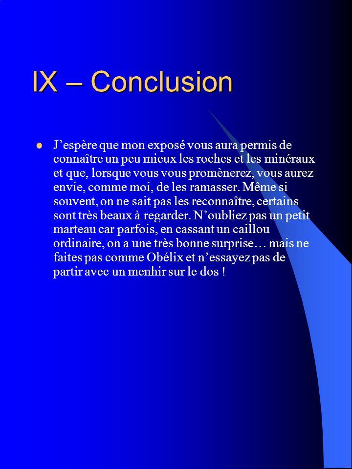 IX – Conclusion Jespère que mon exposé vous aura permis de connaître un peu mieux les roches et les minéraux et que, lorsque vous vous promènerez, vou