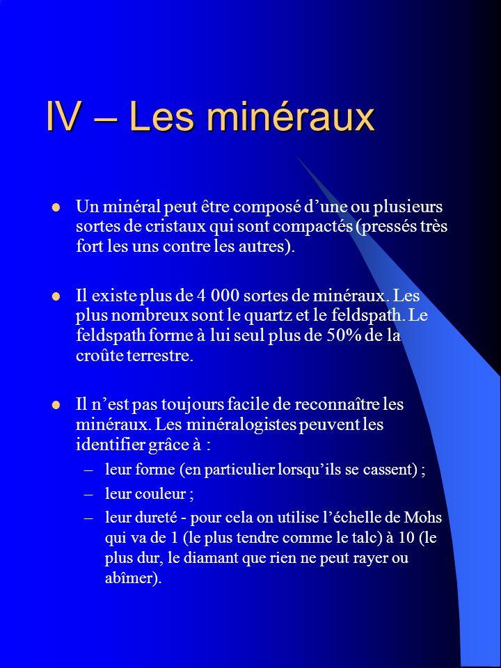 IV – Les minéraux Un minéral peut être composé dune ou plusieurs sortes de cristaux qui sont compactés (pressés très fort les uns contre les autres).