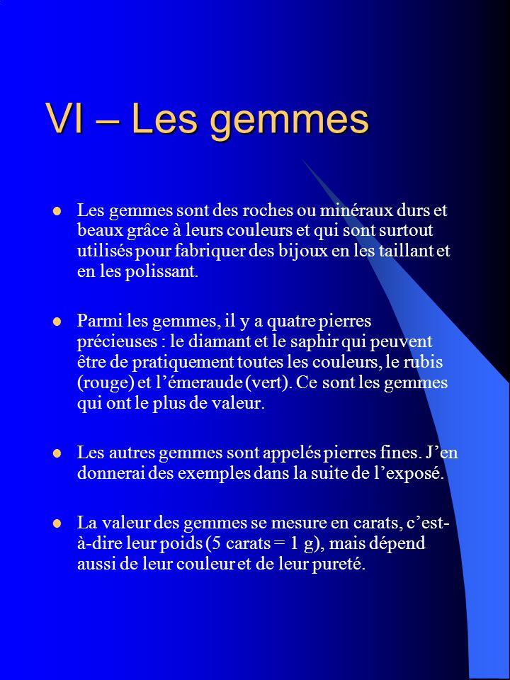 VI – Les gemmes Les gemmes sont des roches ou minéraux durs et beaux grâce à leurs couleurs et qui sont surtout utilisés pour fabriquer des bijoux en
