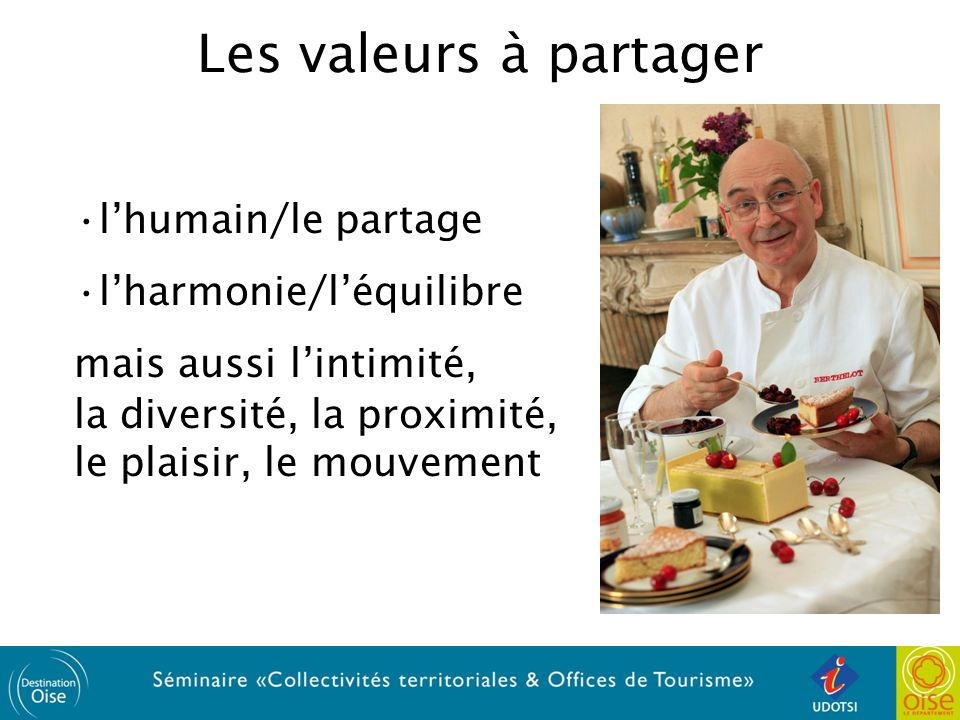 Les valeurs à partager lhumain/le partage lharmonie/léquilibre mais aussi lintimité, la diversité, la proximité, le plaisir, le mouvement