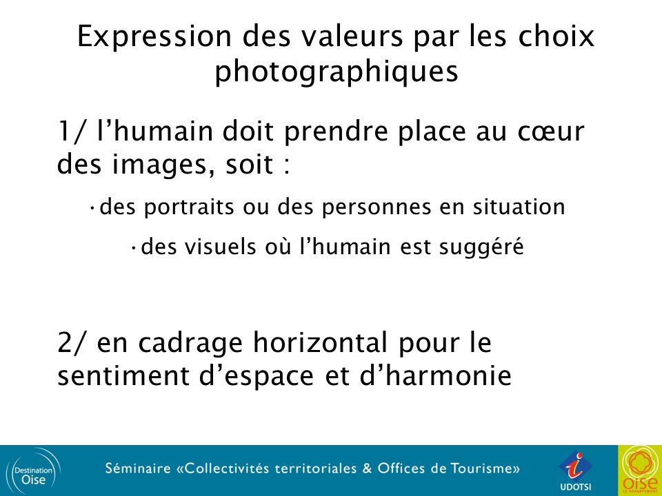 Expression des valeurs par les choix photographiques 1/ lhumain doit prendre place au cœur des images, soit : des portraits ou des personnes en situation des visuels où lhumain est suggéré 2/ en cadrage horizontal pour le sentiment despace et dharmonie