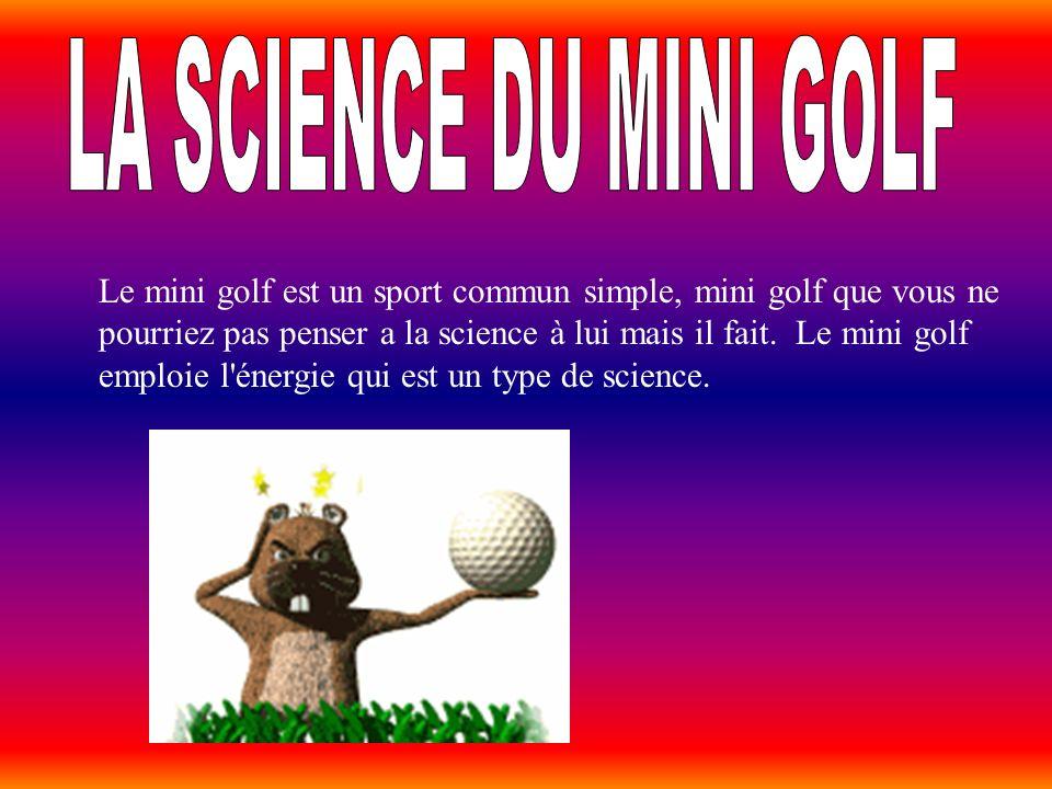 Le mini golf est un sport commun simple, mini golf que vous ne pourriez pas penser a la science à lui mais il fait. Le mini golf emploie l'énergie qui