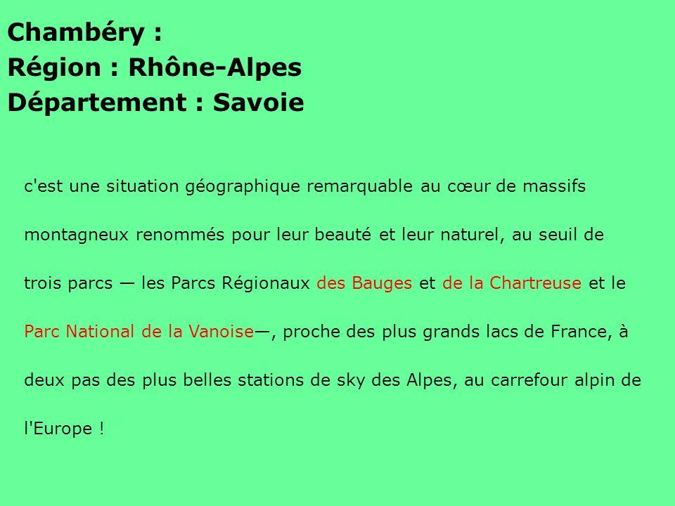 Chambéry : Région : Rhône-Alpes Département : Savoie c'est une situation géographique remarquable au cœur de massifs montagneux renommés pour leur bea