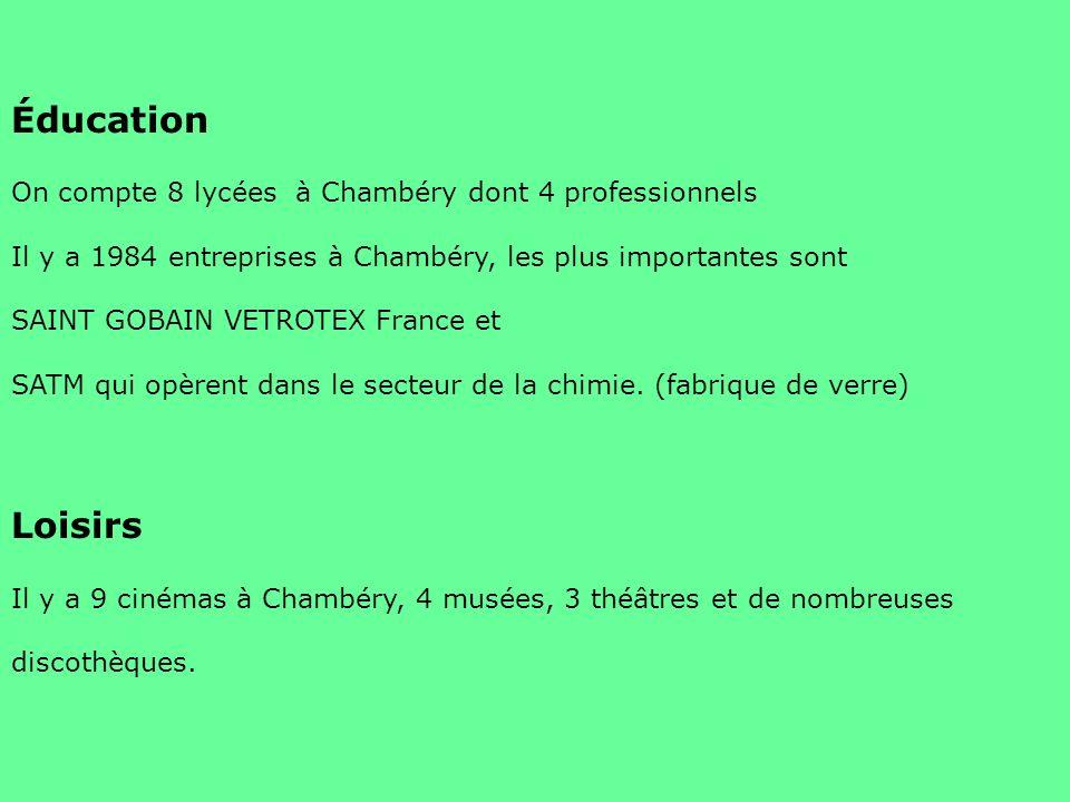 Éducation On compte 8 lycées à Chambéry dont 4 professionnels Il y a 1984 entreprises à Chambéry, les plus importantes sont SAINT GOBAIN VETROTEX Fran