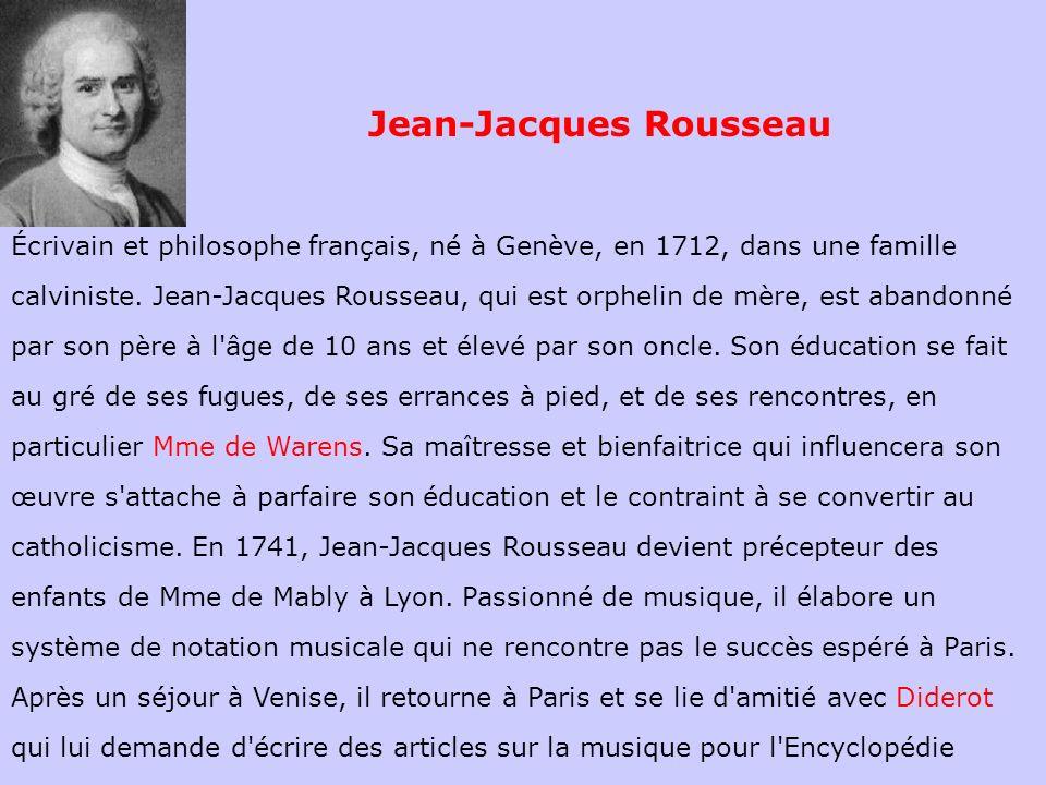 Écrivain et philosophe français, né à Genève, en 1712, dans une famille calviniste. Jean-Jacques Rousseau, qui est orphelin de mère, est abandonné par