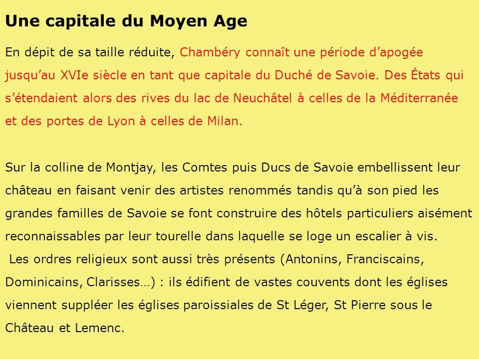 Une capitale du Moyen Age En dépit de sa taille réduite, Chambéry connaît une période dapogée jusquau XVIe siècle en tant que capitale du Duché de Sav
