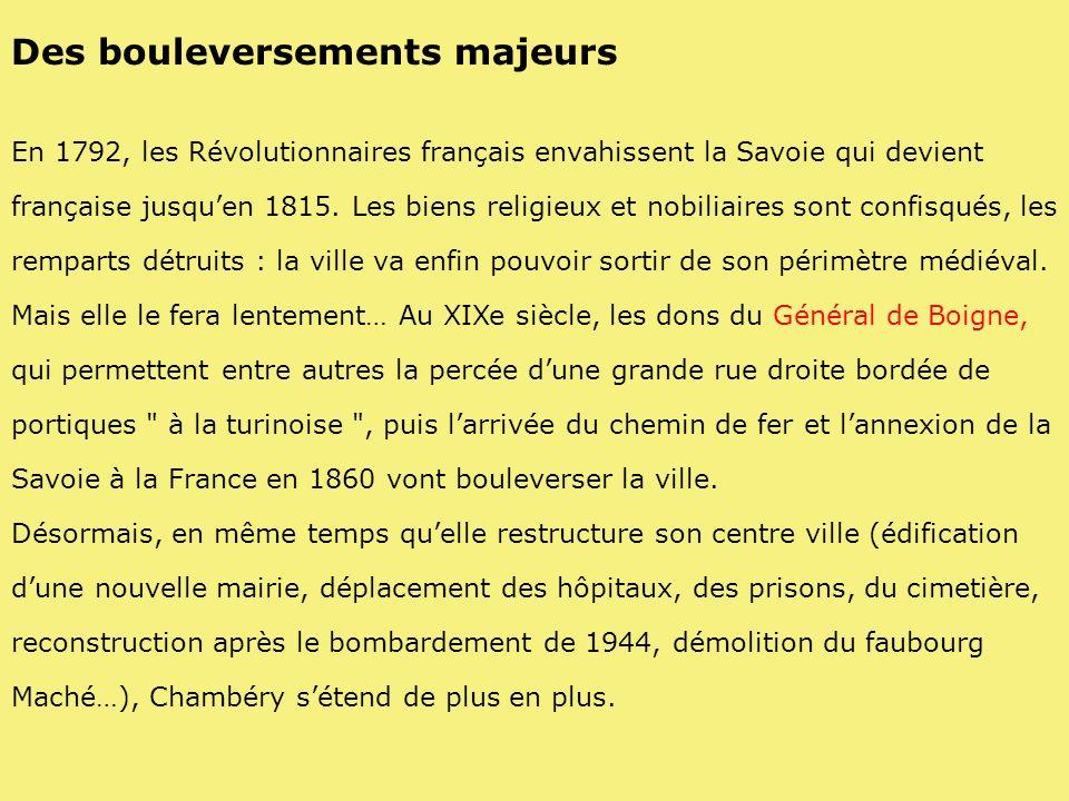 Des bouleversements majeurs En 1792, les Révolutionnaires français envahissent la Savoie qui devient française jusquen 1815. Les biens religieux et no