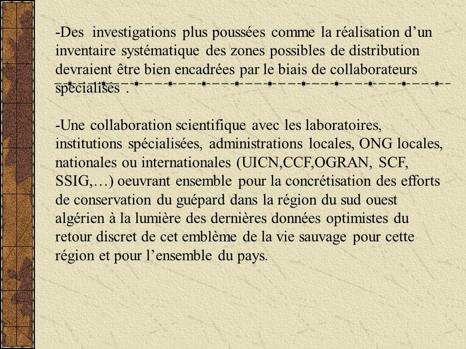-Des investigations plus poussées comme la réalisation dun inventaire systématique des zones possibles de distribution devraient être bien encadrées p