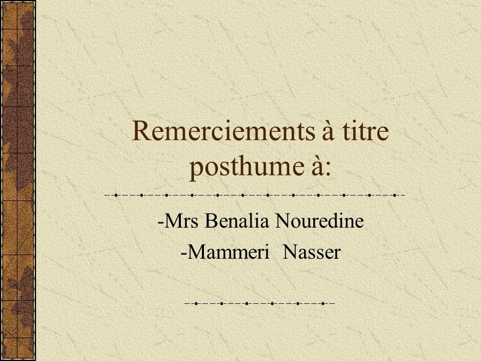 Remerciements à titre posthume à: -Mrs Benalia Nouredine -Mammeri Nasser