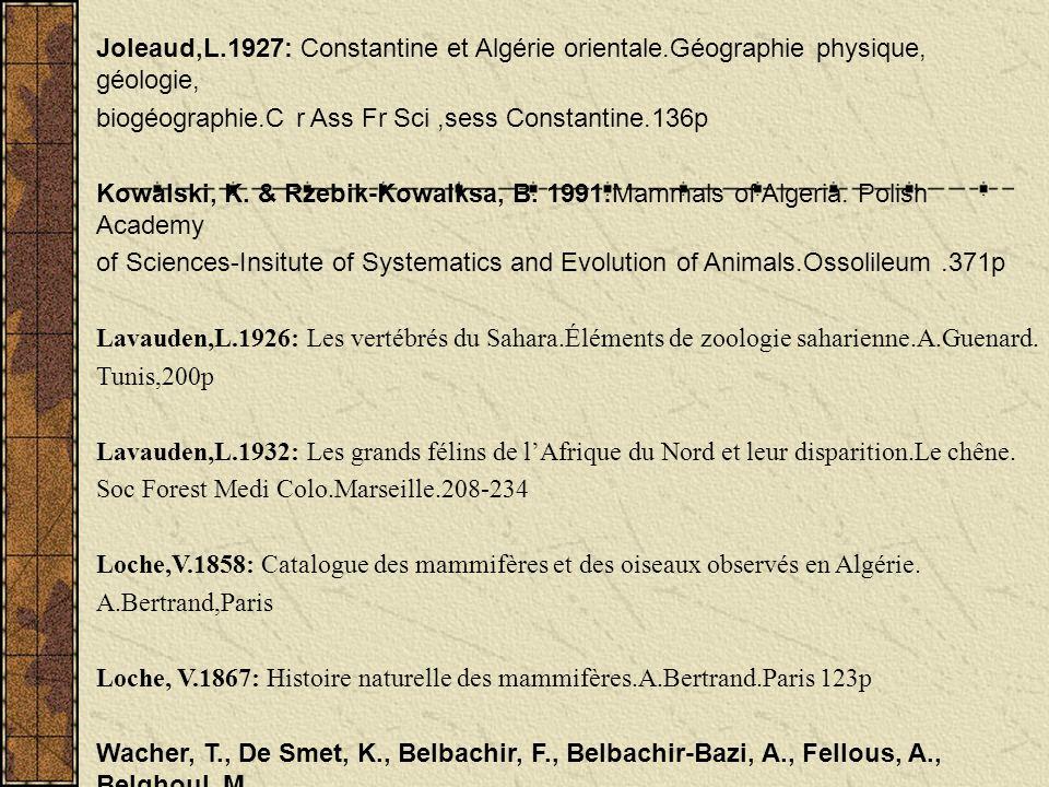 Joleaud,L.1927: Constantine et Algérie orientale.Géographie physique, géologie, biogéographie.C r Ass Fr Sci,sess Constantine.136p Kowalski, K. & Rzeb