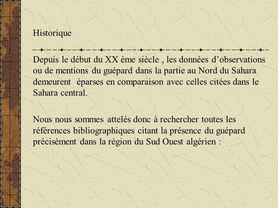-Loche (1858,1867) : relaté déjà que le guépard est peu commun en Algérie, son habitat se situerait dans les parties méridionales de lAlgérie.Il note larrivée de dépouilles provenant du bureau arabe de Sébdou ( près de la frontière marocaine ).