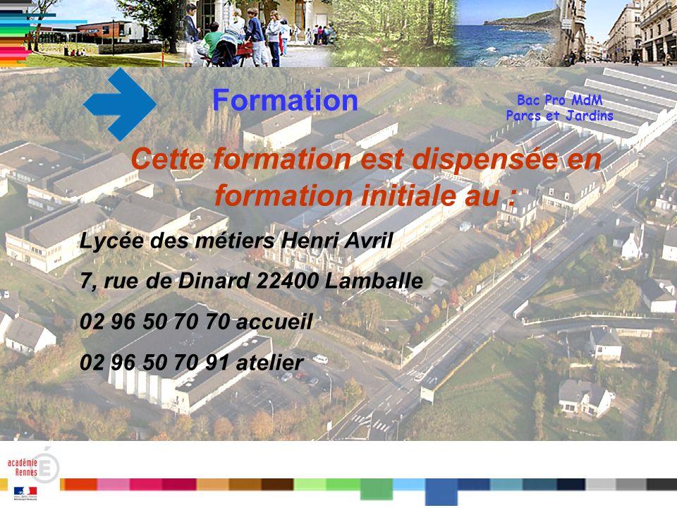 Titre Bac Pro MdM Parcs et Jardins Formation Cette formation est dispensée en formation initiale au : Lycée des métiers Henri Avril 7, rue de Dinard 2