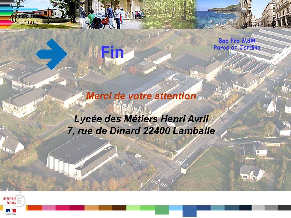Titre Bac Pro MdM Parcs et Jardins Fin Merci de votre attention Lycée des Métiers Henri Avril 7, rue de Dinard 22400 Lamballe