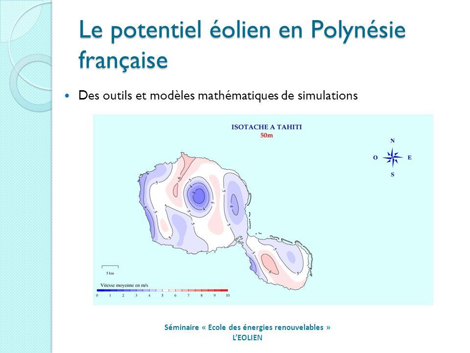 Le potentiel éolien en Polynésie française Séminaire « Ecole des énergies renouvelables » LEOLIEN Des outils et modèles mathématiques de simulations