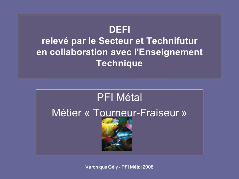 Véronique Gély - PFI Métal 2008 Plan de la présentation Quid de la pénurie de techniciens en usinage, et plus particulièrement des tourneurs-fraiseurs .
