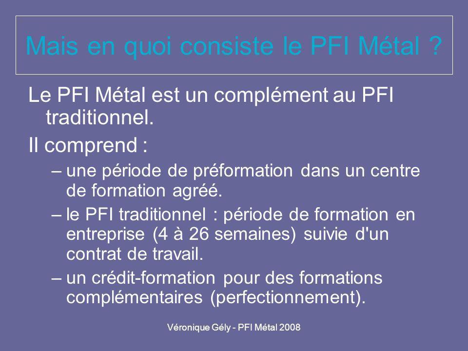 Véronique Gély - PFI Métal 2008 Mais en quoi consiste le PFI Métal ? Le PFI Métal est un complément au PFI traditionnel. Il comprend : –une période de