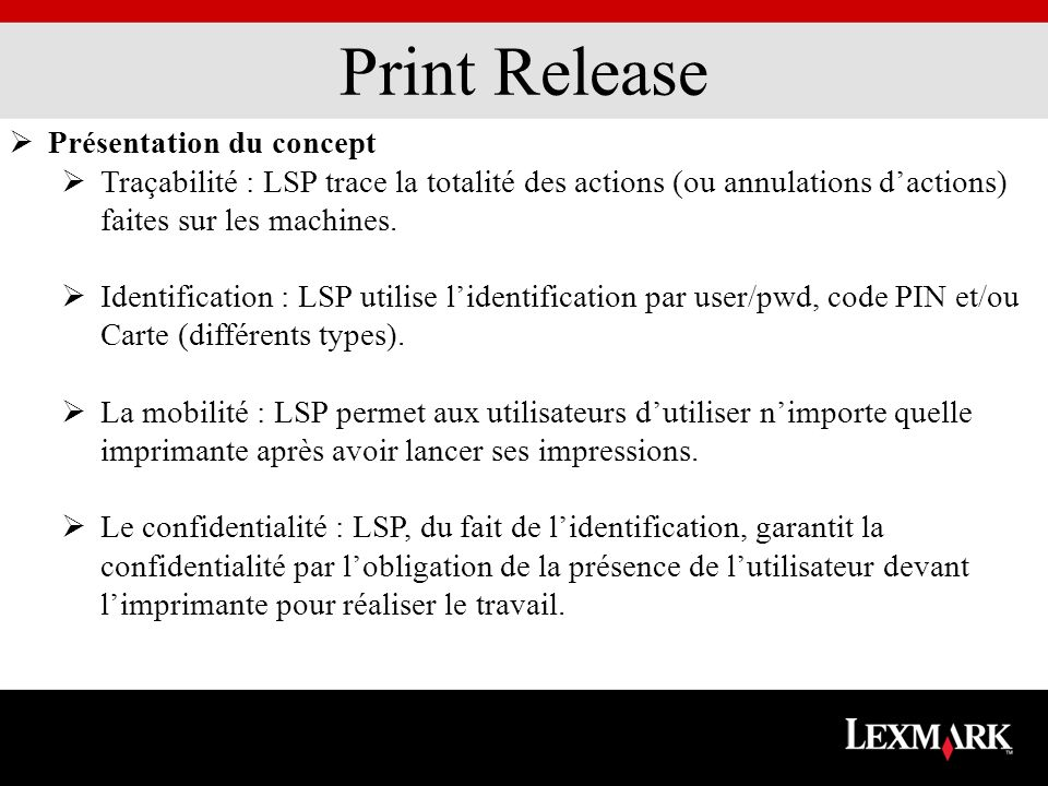 Print Release Présentation du concept Traçabilité : LSP trace la totalité des actions (ou annulations dactions) faites sur les machines. Identificatio