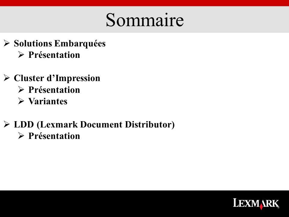 Sommaire Solutions Embarquées Présentation Cluster dImpression Présentation Variantes LDD (Lexmark Document Distributor) Présentation