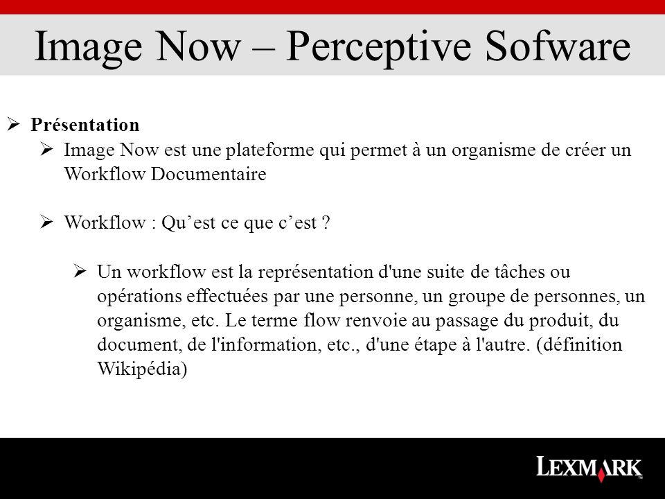 Image Now – Perceptive Sofware Présentation Image Now est une plateforme qui permet à un organisme de créer un Workflow Documentaire Workflow : Quest ce que cest .