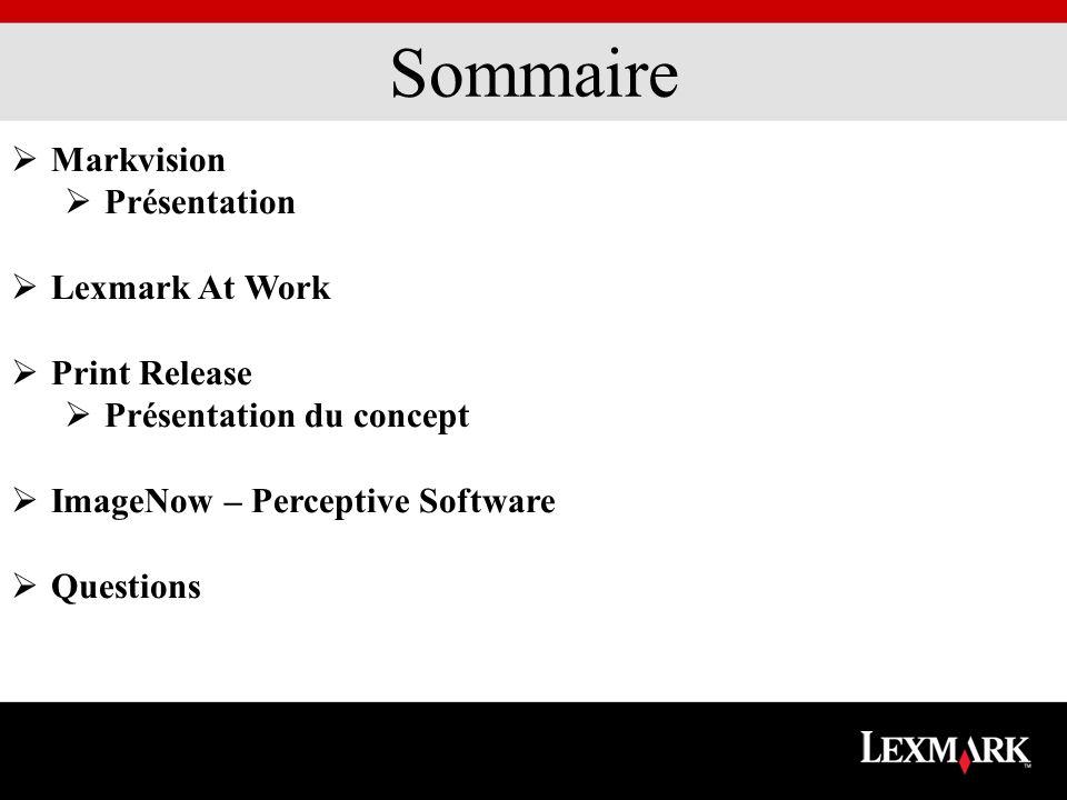 Sommaire Markvision Présentation Lexmark At Work Print Release Présentation du concept ImageNow – Perceptive Software Questions