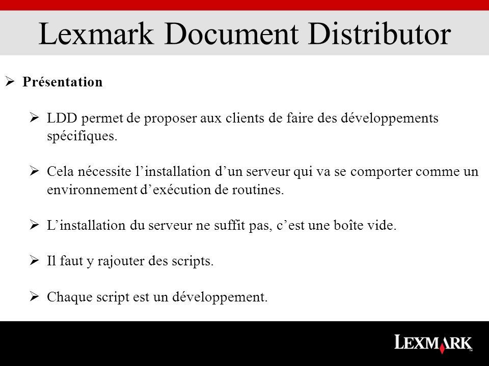 Lexmark Document Distributor Présentation LDD permet de proposer aux clients de faire des développements spécifiques. Cela nécessite linstallation dun