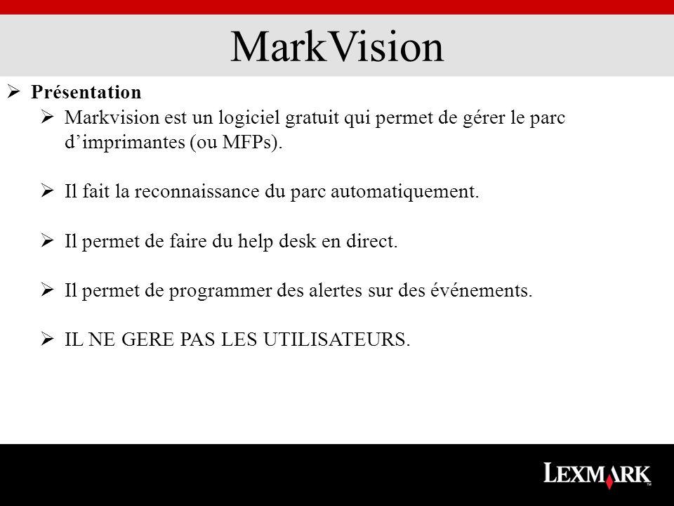 MarkVision Présentation Markvision est un logiciel gratuit qui permet de gérer le parc dimprimantes (ou MFPs). Il fait la reconnaissance du parc autom