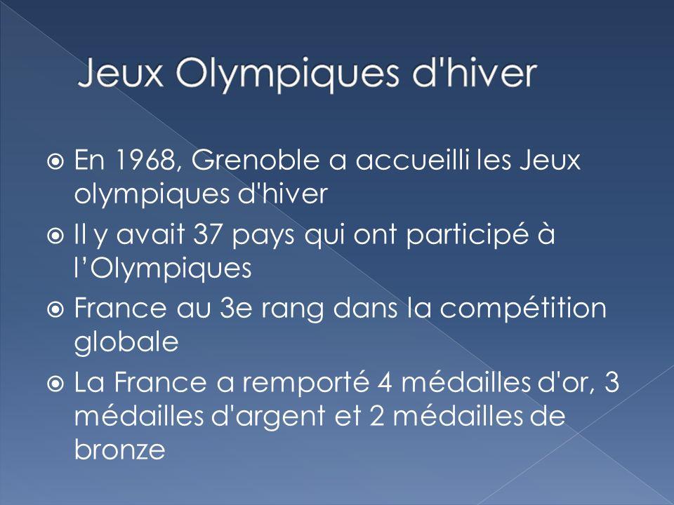 En 1968, Grenoble a accueilli les Jeux olympiques d hiver Il y avait 37 pays qui ont participé à lOlympiques France au 3e rang dans la compétition globale La France a remporté 4 médailles d or, 3 médailles d argent et 2 médailles de bronze