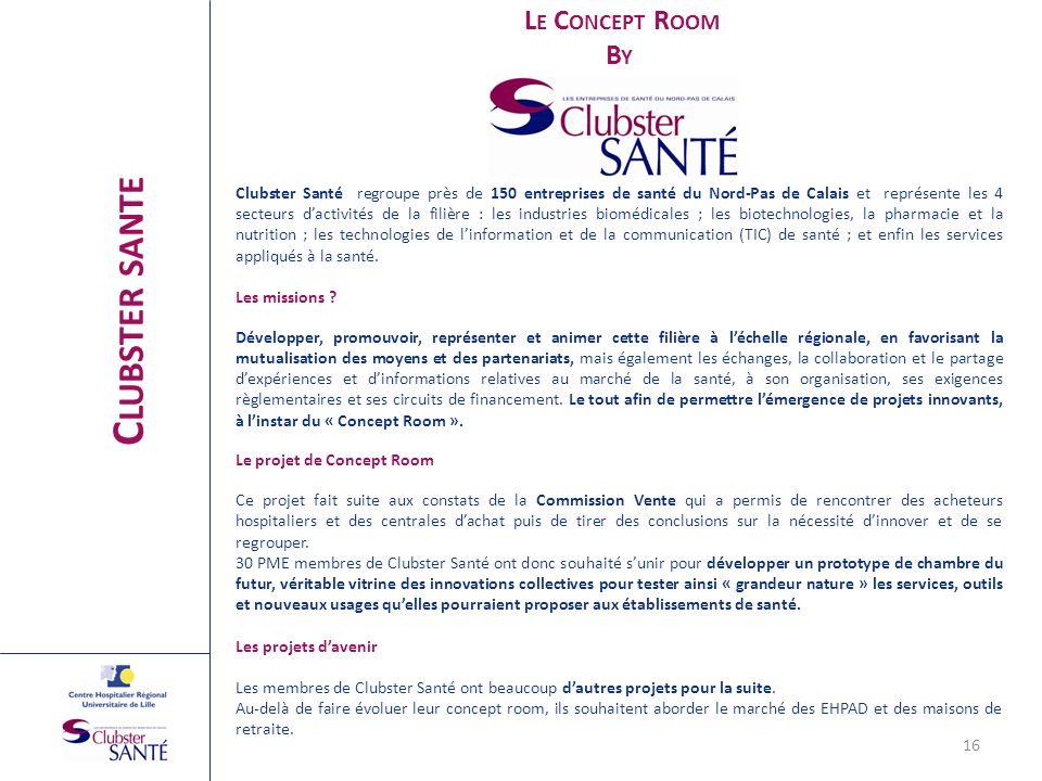 L E C ONCEPT R OOM B Y C LUBSTER SANTE 16 Clubster Santé regroupe près de 150 entreprises de santé du Nord-Pas de Calais et représente les 4 secteurs