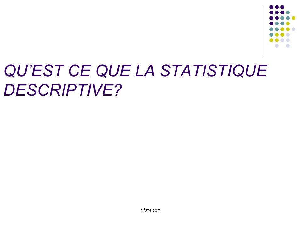 QUEST CE QUE LA STATISTIQUE DESCRIPTIVE? tifawt.com