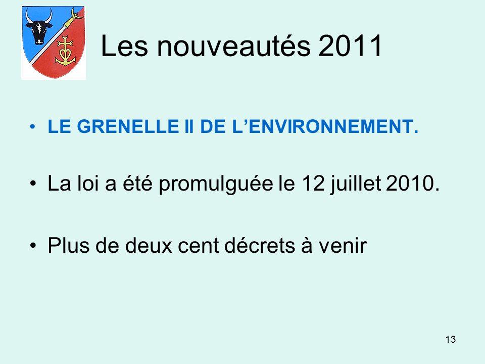 13 Les nouveautés 2011 LE GRENELLE II DE LENVIRONNEMENT. La loi a été promulguée le 12 juillet 2010. Plus de deux cent décrets à venir