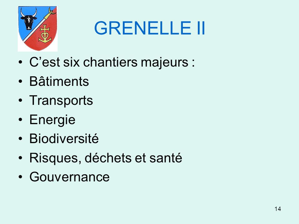 14 GRENELLE II Cest six chantiers majeurs : Bâtiments Transports Energie Biodiversité Risques, déchets et santé Gouvernance