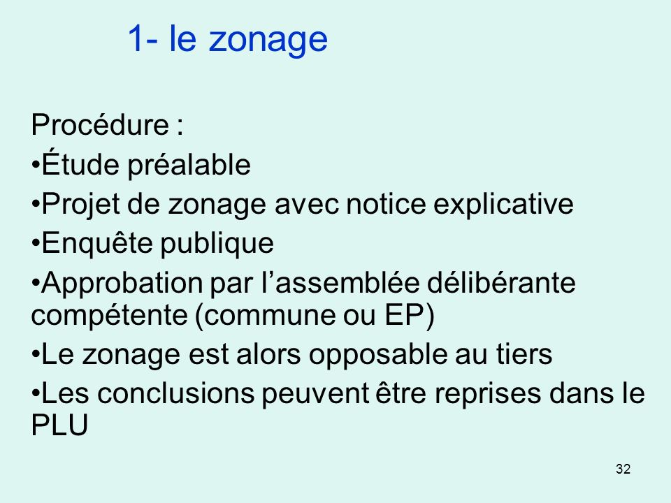 32 Procédure : Étude préalable Projet de zonage avec notice explicative Enquête publique Approbation par lassemblée délibérante compétente (commune ou