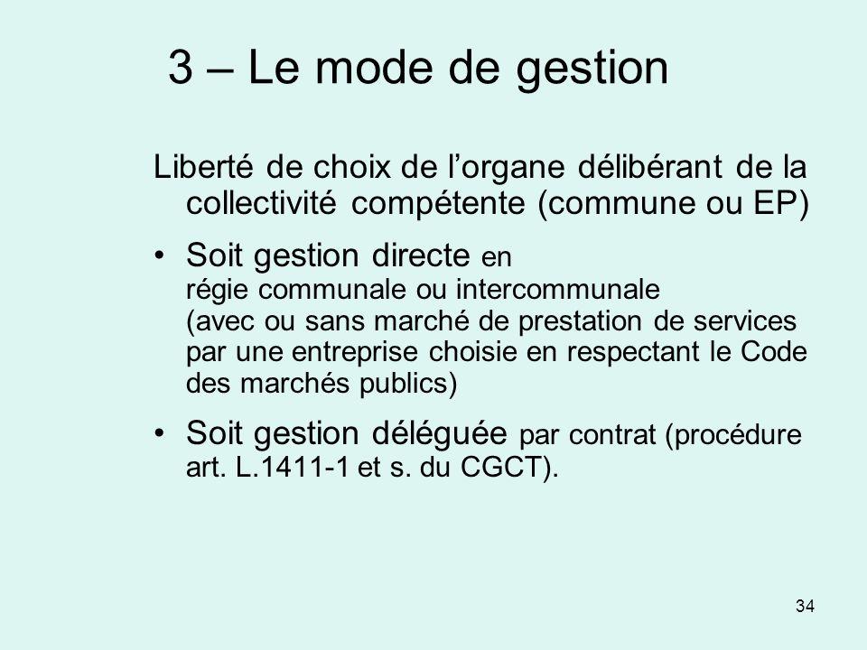 34 3 – Le mode de gestion Liberté de choix de lorgane délibérant de la collectivité compétente (commune ou EP) Soit gestion directe en régie communale