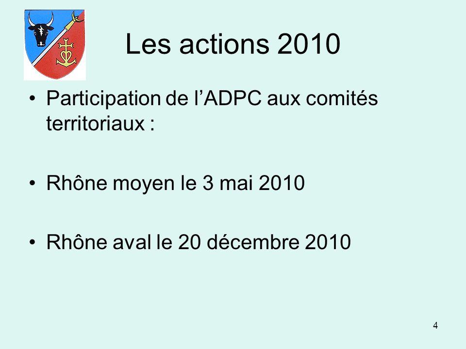 4 Les actions 2010 Participation de lADPC aux comités territoriaux : Rhône moyen le 3 mai 2010 Rhône aval le 20 décembre 2010