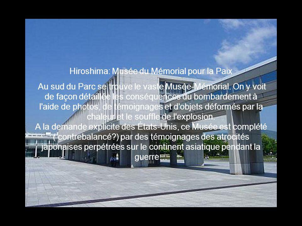 Hiroshima: Musée du Mémorial pour la Paix Au sud du Parc se trouve le vaste Musée-Mémorial. On y voit de façon détaillée les conséquences du bombardem