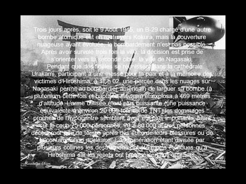 Trois jours après, soit le 9 Août 1945, un B-29 chargé dune autre bombe atomique est en route vers Kokura, mais la couverture nuageuse ayant évoluée,