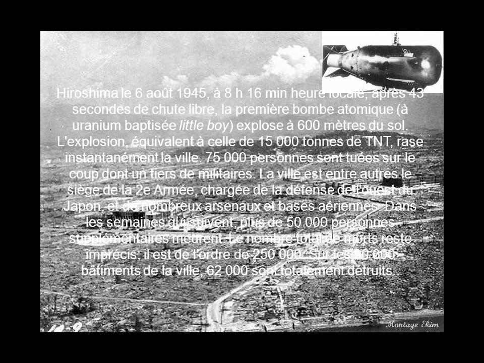 Hiroshima le 6 août 1945, à 8 h 16 min heure locale, après 43 secondes de chute libre, la première bombe atomique (à uranium baptisée little boy) expl