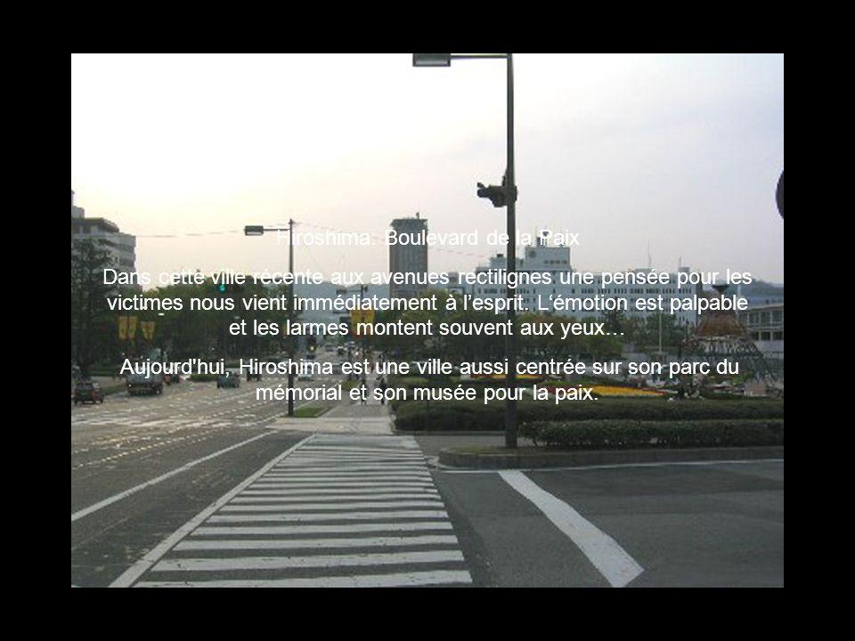 Hiroshima: Boulevard de la Paix Dans cette ville récente aux avenues rectilignes une pensée pour les victimes nous vient immédiatement à lesprit. Lémo