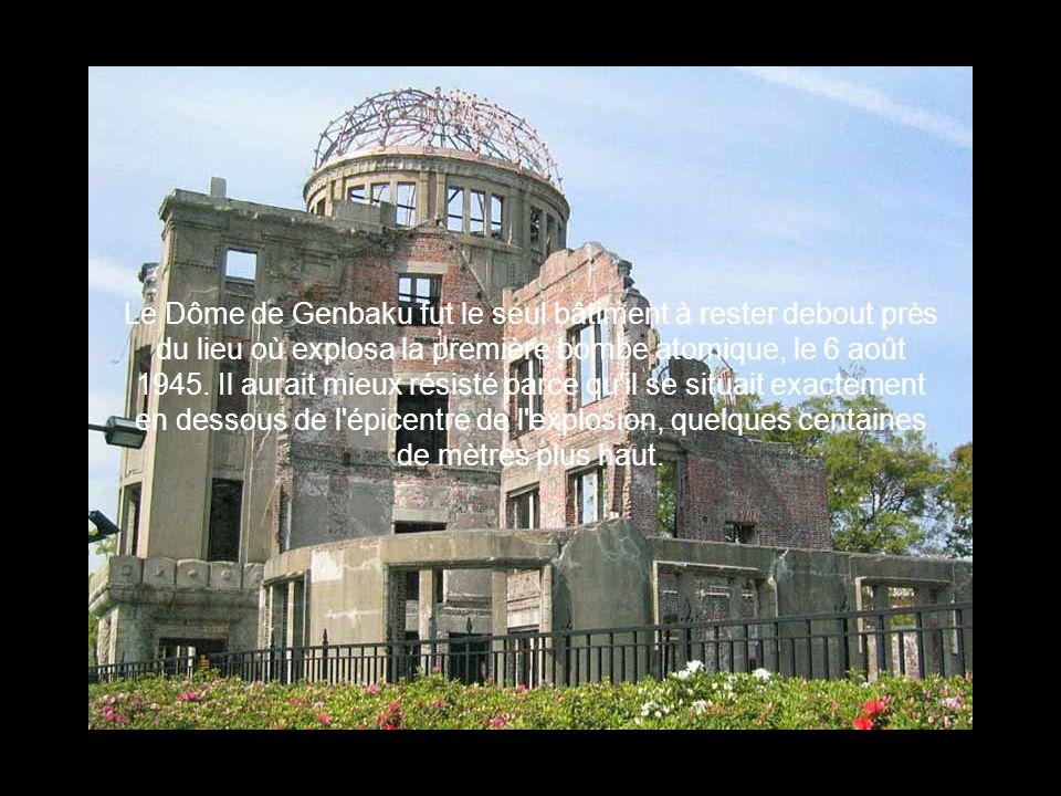 Le Dôme de Genbaku fut le seul bâtiment à rester debout près du lieu où explosa la première bombe atomique, le 6 août 1945. Il aurait mieux résisté pa