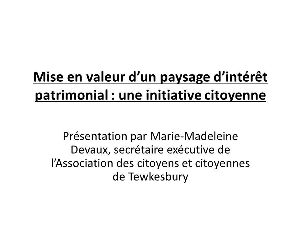 Mise en valeur dun paysage dintérêt patrimonial : une initiative citoyenne Présentation par Marie-Madeleine Devaux, secrétaire exécutive de lAssociati