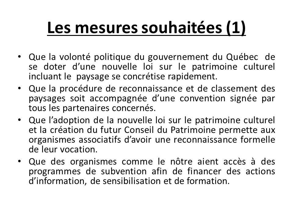 Les mesures souhaitées (1) Que la volonté politique du gouvernement du Québec de se doter dune nouvelle loi sur le patrimoine culturel incluant le pay
