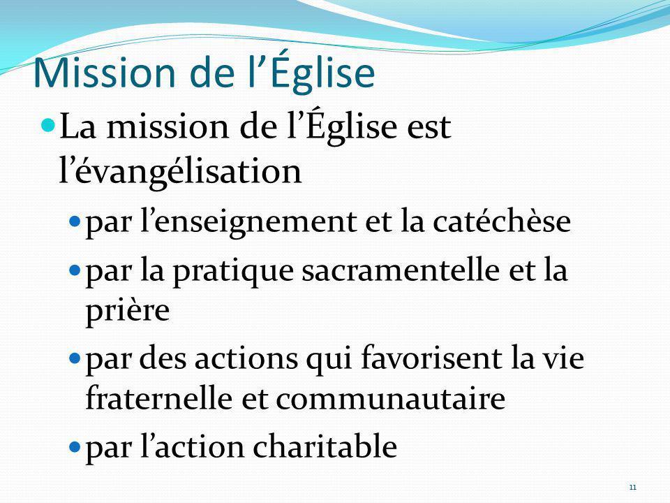 Mission de lÉglise La mission de lÉglise est lévangélisation par lenseignement et la catéchèse par la pratique sacramentelle et la prière par des acti