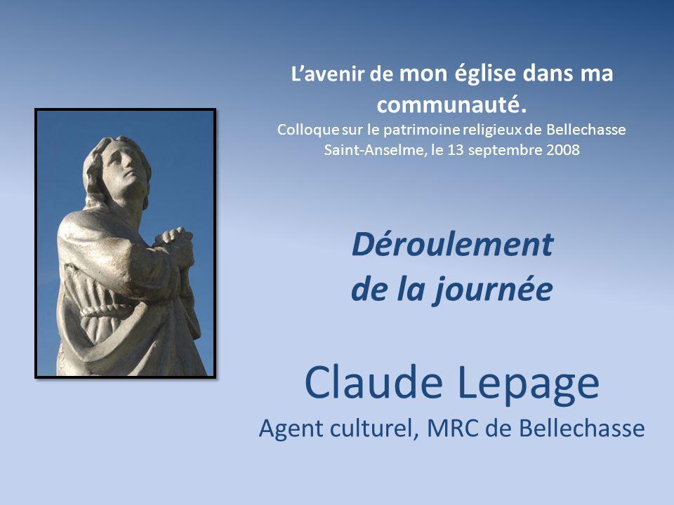 Lavenir de mon église dans ma communauté. Colloque sur le patrimoine religieux de Bellechasse Saint-Anselme, le 13 septembre 2008 Déroulement de la jo