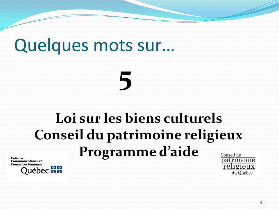 Quelques mots sur… Loi sur les biens culturels Conseil du patrimoine religieux Programme daide 44 5