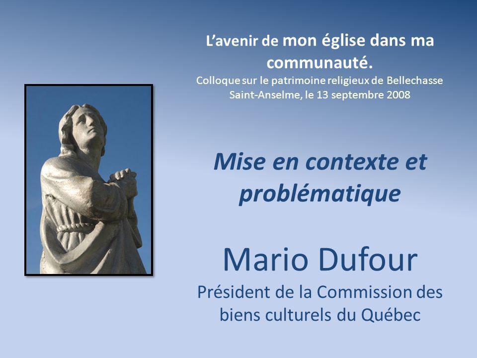 Lavenir de mon église dans ma communauté. Colloque sur le patrimoine religieux de Bellechasse Saint-Anselme, le 13 septembre 2008 Mise en contexte et