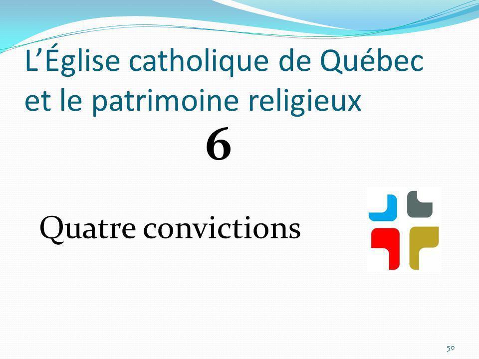 LÉglise catholique de Québec et le patrimoine religieux Quatre convictions 50 6